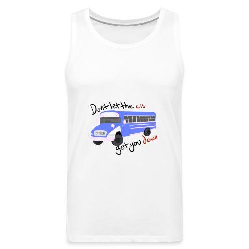 Don't Let The Cis Get You Down (Bus) - Men's Premium Tank