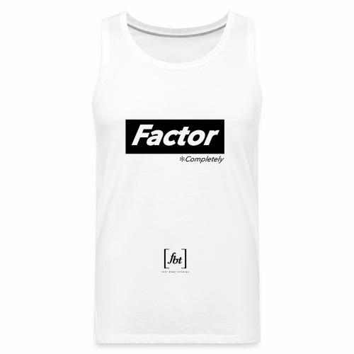 Factor Completely [fbt] - Men's Premium Tank