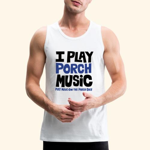 I PLAY PORCH MUSIC - Men's Premium Tank