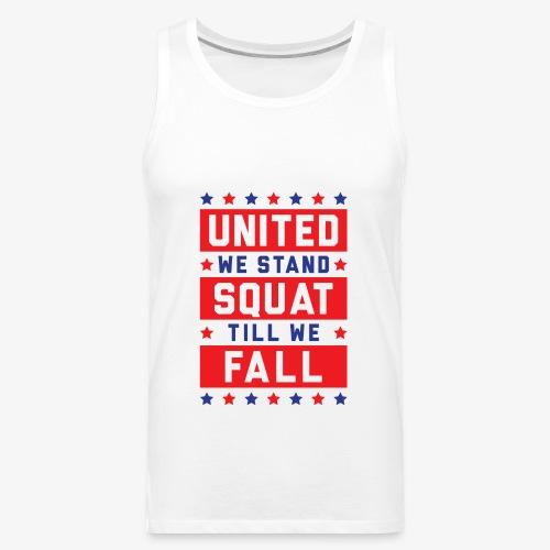 United We Stand, Squat Till We Fall - Men's Premium Tank