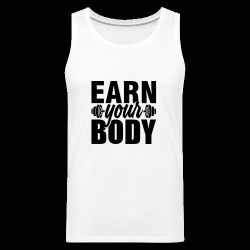 Earn your body - Men's Premium Tank