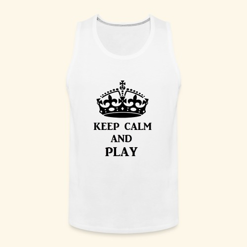 keep calm play blk - Men's Premium Tank