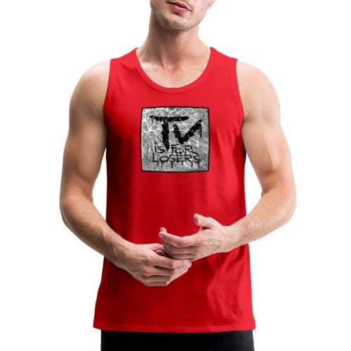 TV is for losers - Men's Premium Tank