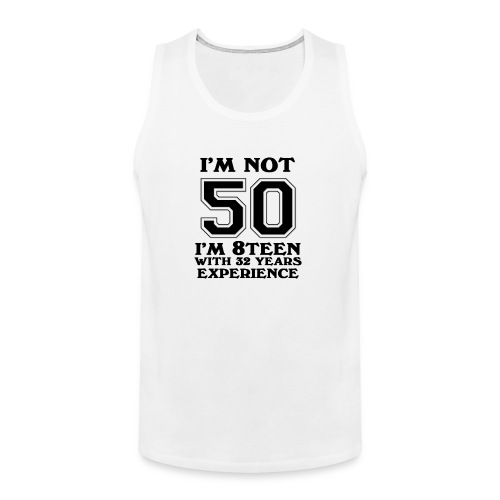 8teen black not 50 - Men's Premium Tank