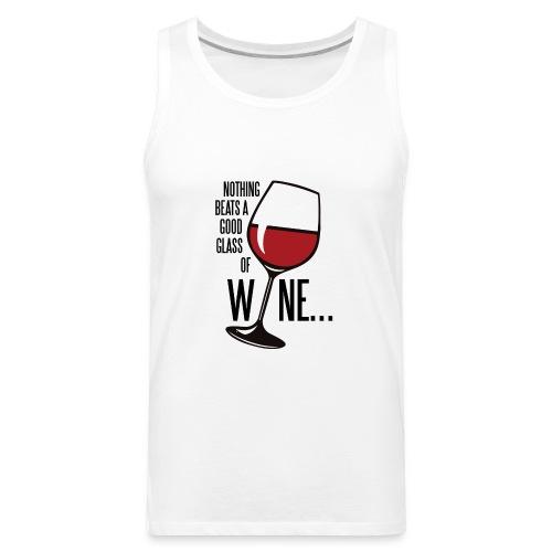 Nothing Beats a Good Glass of Wine - Men's Premium Tank