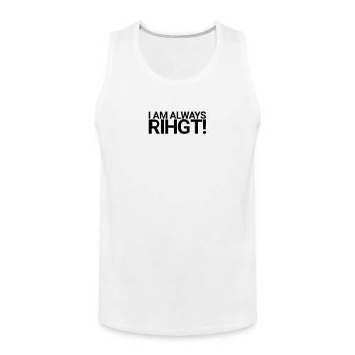 I am always Rihgt! - Men's Premium Tank