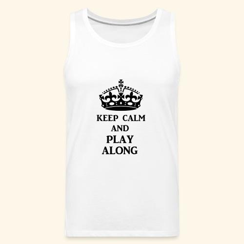 keep calm play along blk - Men's Premium Tank