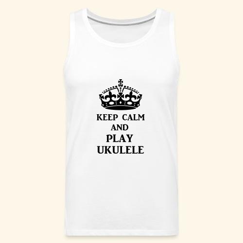 keep calm play ukulele bl - Men's Premium Tank