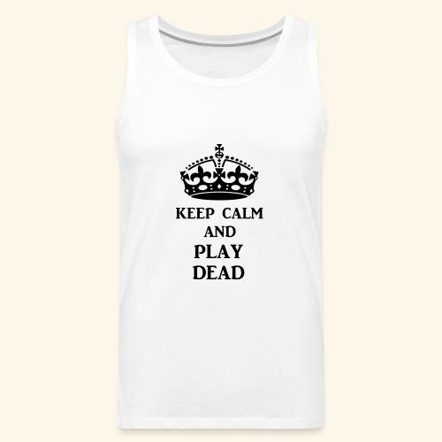 keep calm play dead blk - Men's Premium Tank