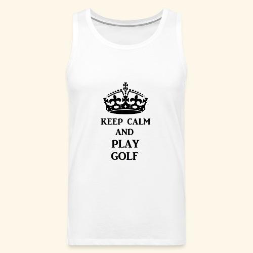 keep calm play golf blk - Men's Premium Tank