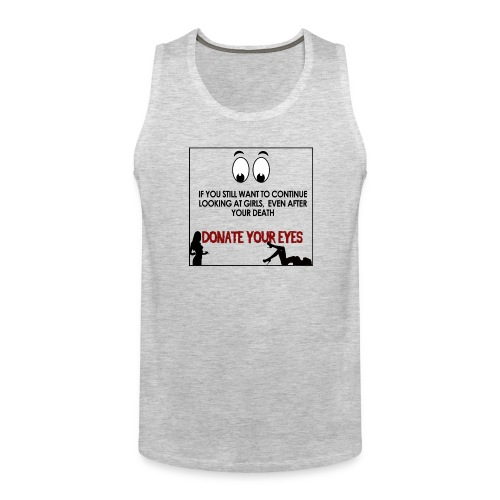 If you still want to continue looking at girls - Men's Premium Tank