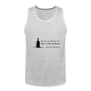 To 'e' or not to 'e': Real Men Drink Whiskey - Men's Premium Tank