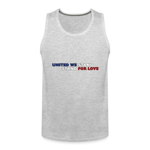 United We Stand. Stand For Love. - Men's Premium Tank