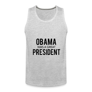 Obama was a great president! - Men's Premium Tank