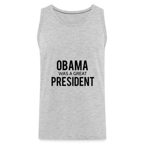 Obama was a great president! - Men's Premium Tank