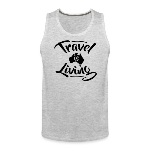 Travel is Living - Men's Premium Tank