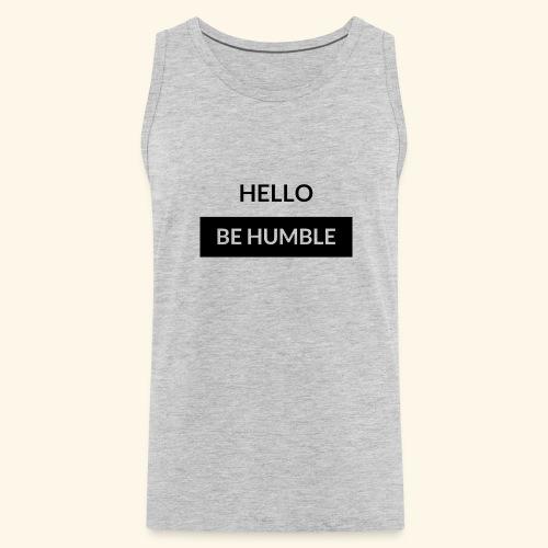 HELLO BE HUMBLE - Men's Premium Tank