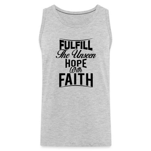 Fulfill the Unseen Hope with Faith - Men's Premium Tank