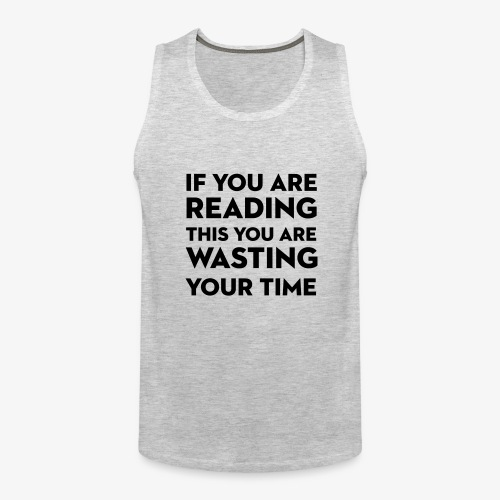 Wasting Time Tshirt - Men's Premium Tank