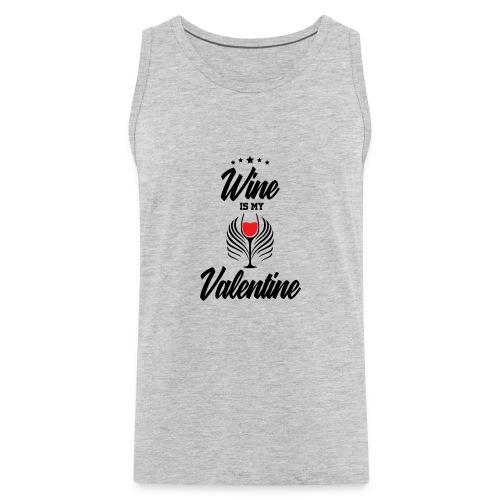 Wine Is my Valentine Shirts BY WearYourPassion - Men's Premium Tank