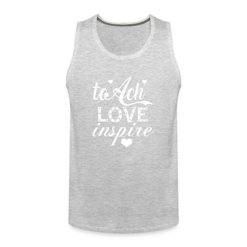 teach-love-inspire t shirt - Men's Premium Tank