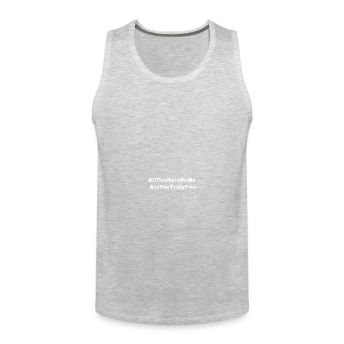 If You Hate On Me... Are You Truly Free? - Men's Premium Tank