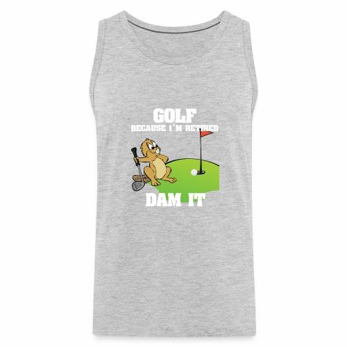 Golf Because I m Retired Dam It - Men's Premium Tank