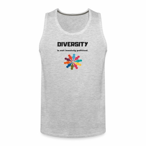 Diversity is not innately political - Men's Premium Tank