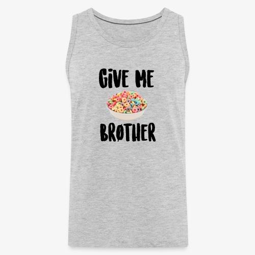 Give Me LOOPS Brother - Men's Premium Tank