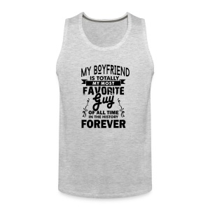 my boyfriend is totally my most favorite guy - Men's Premium Tank