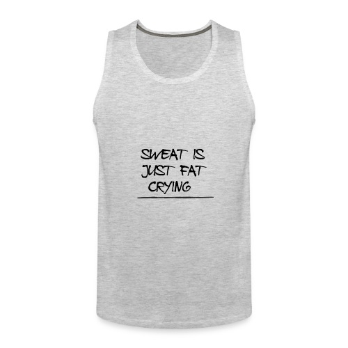 Sweat is just fat crying - Men's Premium Tank