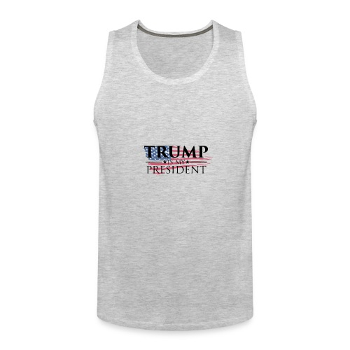 Trump is my President - Men's Premium Tank