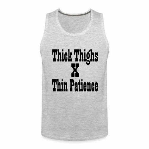 Thighs X Patience - Men's Premium Tank