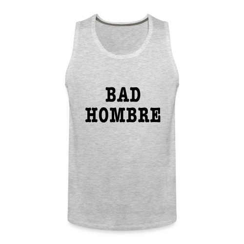 Bad Hombre t-shirt - Men's Premium Tank