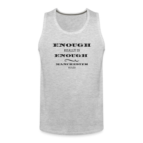 enough is really enough manchester rules tshirt - Men's Premium Tank