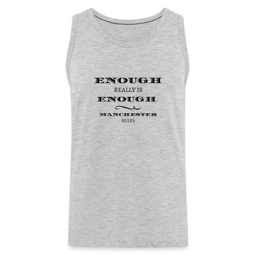 enough is really enough manchester rules tshirt - Men's Premium Tank