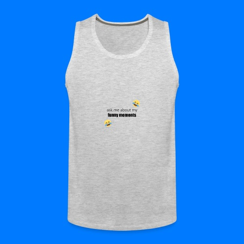 Ask Me About My Funny Moments - Men's Premium Tank