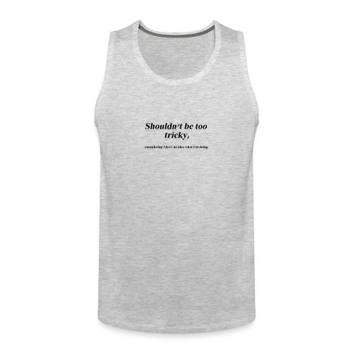 Shouldn't be too tricky - Men's Premium Tank