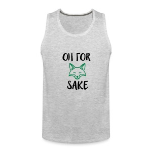Oh For Fox Sake Design - Men's Premium Tank