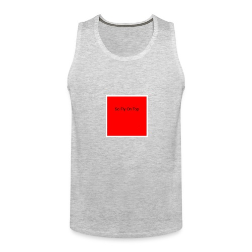 So Fly On Top Tees - Men's Premium Tank