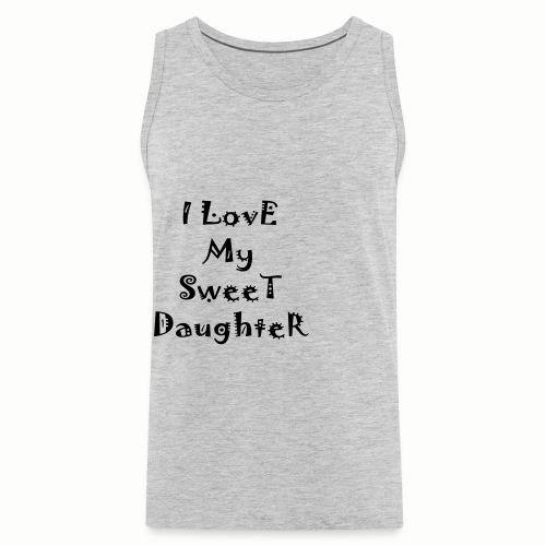 I love my sweet daughter - Men's Premium Tank