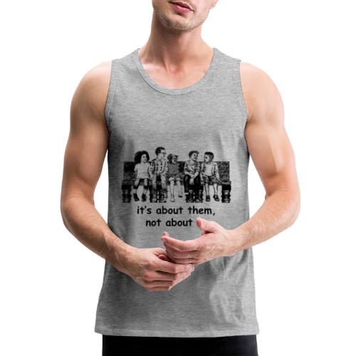 It's About Them, Not About Us - Men's Premium Tank