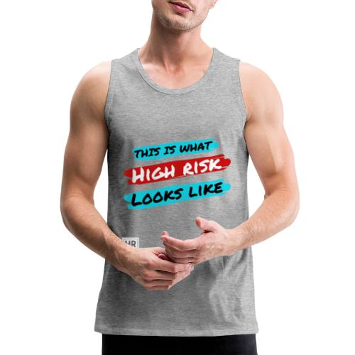 This Is What High Risk Looks Like - Men's Premium Tank