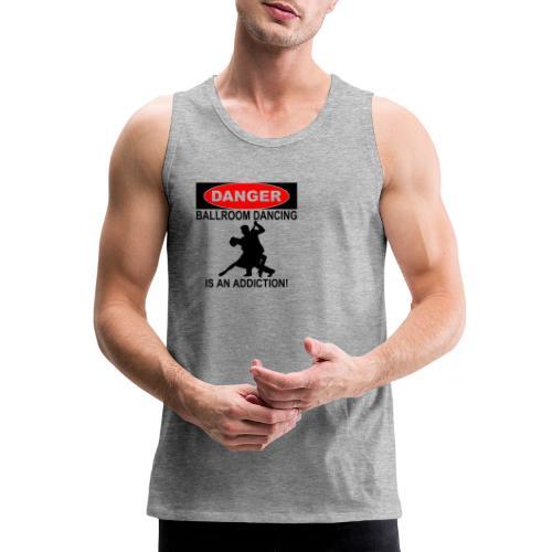 Danger Ballroom Dancing Is Addiction - Men's Premium Tank