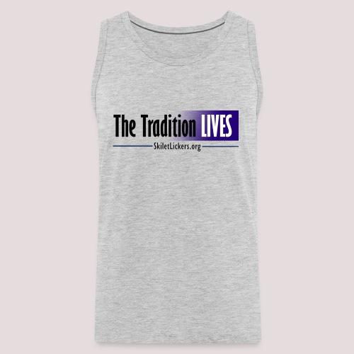 The Tradition Lives - Men's Premium Tank