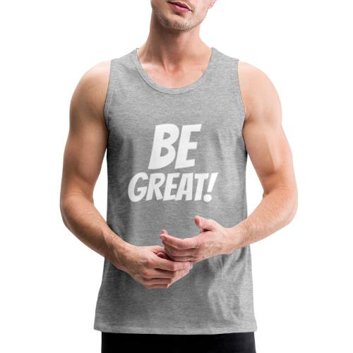 Be Great White - Men's Premium Tank