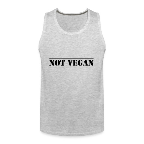 NOT VEGAN - Men's Premium Tank