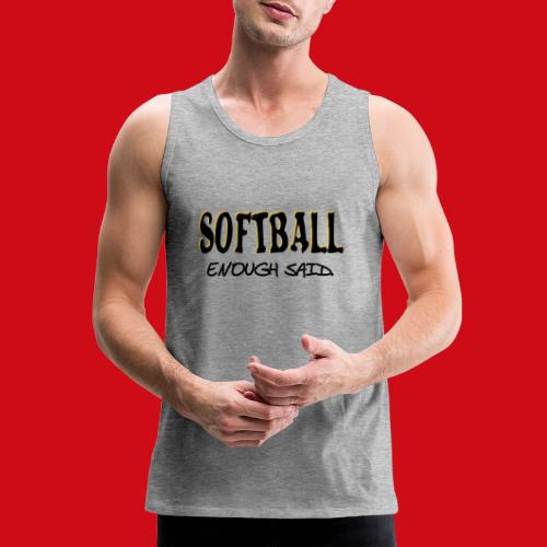 Softball Enough Said - Men's Premium Tank