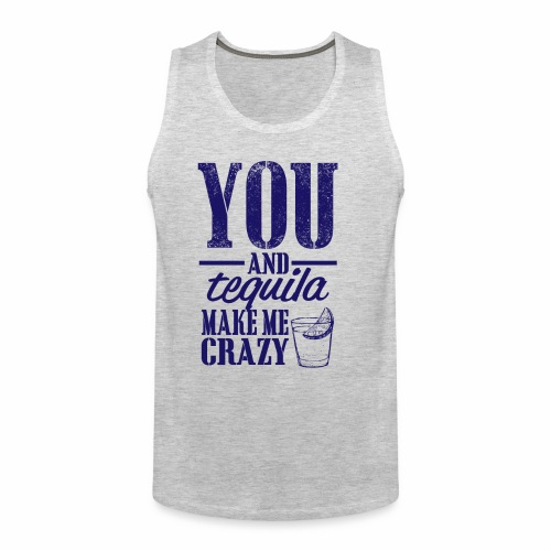 09 you and tequila copy - Men's Premium Tank