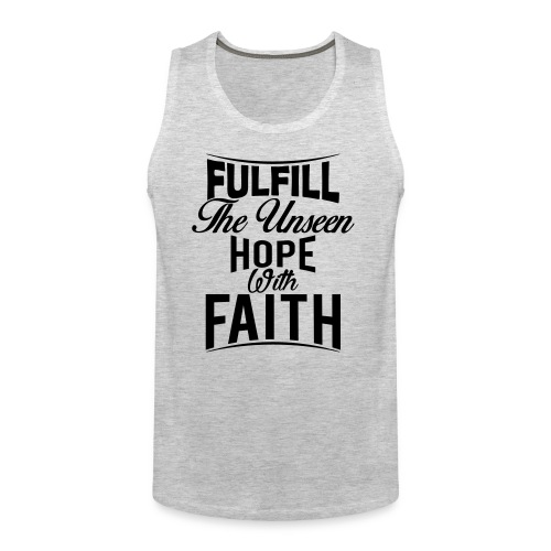 Fulfill the Unseen Hope with Faith - Men's Premium Tank